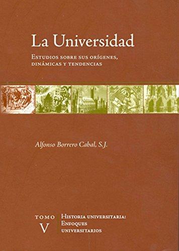 La universidad. Estudios sobre sus orígenes, dinámicas y tendencias: Vol. 5. Enfoques universitarios