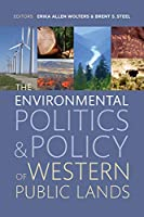 The Environmental Politics and Policy of Western Public Lands