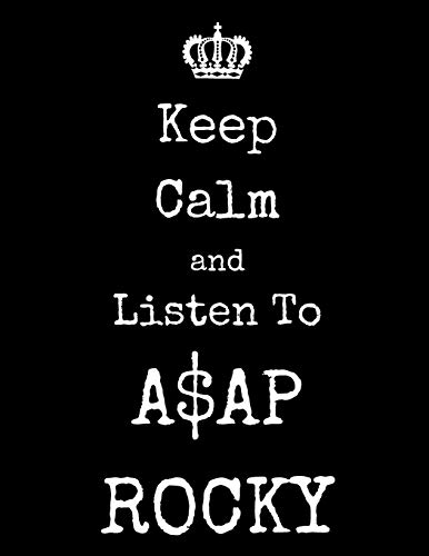 Keep Calm And Listen To A$AP ROCKY: A$AP ROCKY Notebook/ journal/ Notepad/ Diary For Fans. Men, Boys, Women, Girls And Kids   100 Black Lined Pages   8.5 x 11 inches   A4
