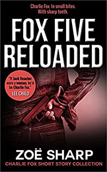 FOX FIVE RELOADED: Charlie Fox short story collection (Charlie Fox crime mystery thriller series) by [Zoe Sharp]