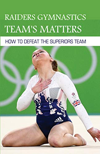Raiders Gymnastics Team's Matters: How To Defeat The Superiors Team: Sport Fiction For Girl (English Edition)