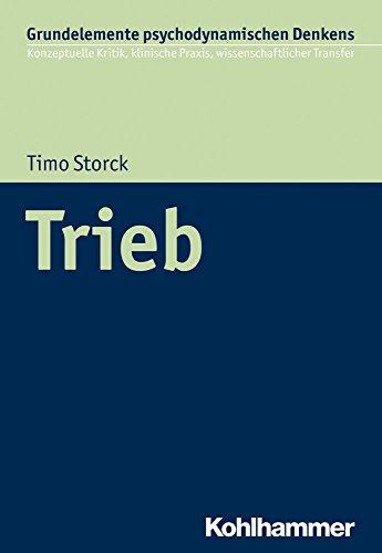 Trieb (Grundelemente Psychodynamischen Denkens, Band 1)