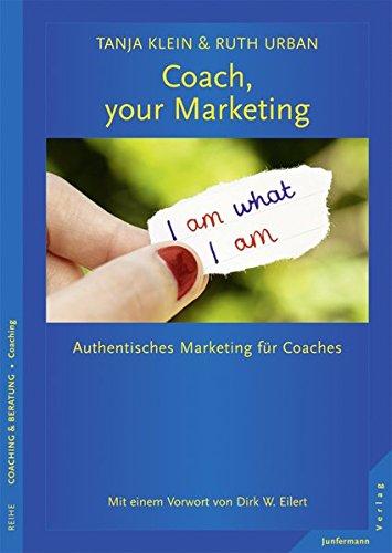 Coach, your Marketing: Authentisches Marketing für Coaches
