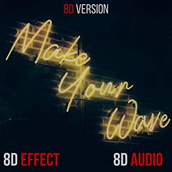 Make Your Wave (8D Version)