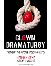 Clown Dramaturgy: Theory and practice of clown creation