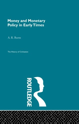 Compare Textbook Prices for Money and Monetary Policy in Early Times Pb Direct The History of Civilization 1 Edition ISBN 9780415867986 by Burns, A.R.