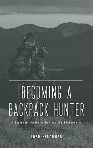 Becoming a Backpack Hunter: A Beginner's Guide to Hunting the Backcountry