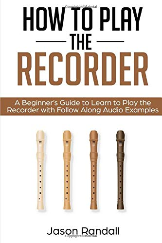 How to Play the Recorder: A Beginner's Guide to Learn to Play the Recorder with Follow Along Audio Examples