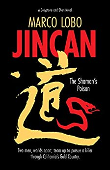 JINCAN, The Shaman's Poison: Ancient China collides with Gold Rush America when two sleuths unite to hunt down a killer. (Graystone and Shen Novel Book 1) by [Marco Lobo]