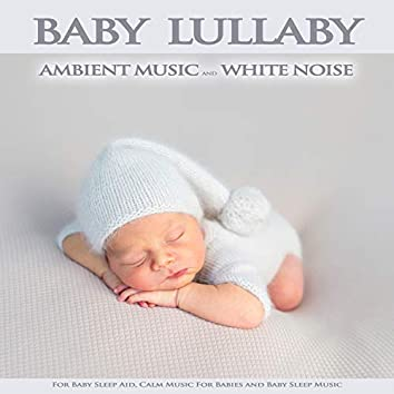 Baby Lullaby: Ambient Music and White Noise For Baby Sleep Aid, Calm Music For Babies and Baby Sleep Music