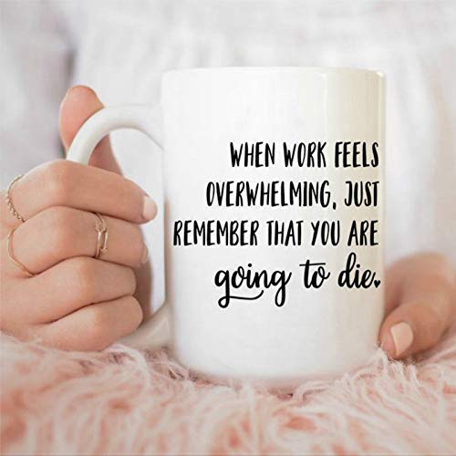 Taza con texto en inglés 'When Work Feels Overwhelming Just Remember You are Going to Die Funny Work Gift Work Mug Co-Worker Gift Friend Gift 111 oz Funny Ceramic Coffee Cup Mug wt183