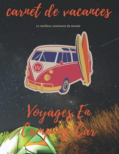 carnet de vacances pour un camping-car Livre de Suivi de Voyage pour tout noter Trace Écrites De Vos Voyages En Camping-Car: Livre de Suivi de Voyage ... 44,52*28,57 cm 128 Pages (French Edition)