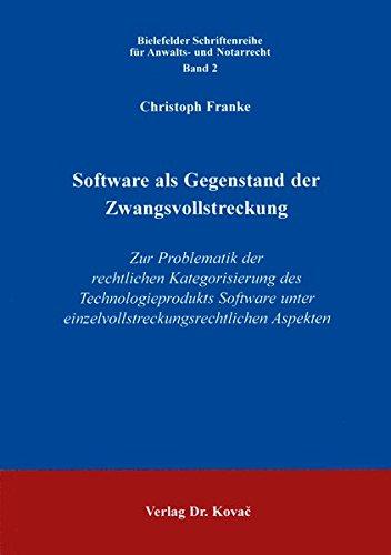 Software als Gegenstand der Zwangsvollstreckung . Zur Problematik der rechtlichen Kategorisierung des Technologieprodukts Software unter ... (Schriftenreihe für Anwalts- und Notarrecht)