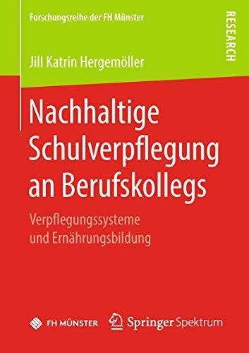 Nachhaltige Schulverpflegung an Berufskollegs: Verpflegungssysteme und Ernährungsbildung (Forschungsreihe der FH Münster)
