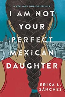 I Am Not Your Perfect Mexican Daughter: A Time magazine pick for Best YA of All Time
