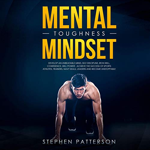 Mental Toughness Mindset     Develop an Unbeatable Mind, Self-Discipline, Iron Will, Confidence, Will Power - Achieve the Success of Sports Athletes, Trainers, Navy SEALs, Leaders and Become Unstoppable              By:                                                                                                                                 Stephen Patterson                               Narrated by:                                                                                                                                 Russell Newton                      Length: 3 hrs and 2 mins     Not rated yet     Overall 0.0