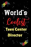 Worlds Coolest Teen Center Director: Funny Hobby Gifts for Teen Center Director Lovers- Blank Lined Notebook to Write In for Notes - 100 Pages 6x9 Inch