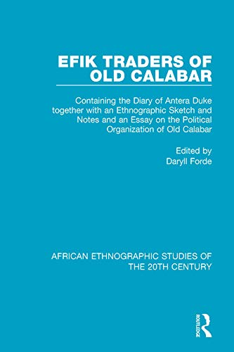 Efik Traders of Old Calabar: Containing the Diary of Antera Duke together with an Ethnographic Sketch and Notes  and an Essay on the Political Organization of Old Calabar (English Edition)