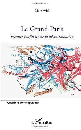 Grand Paris Premier Conflit Ne De La Decentralisation Par Marc Wiel
