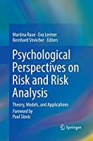 Psychological Perspectives on Risk and Risk Analysis: Theory, Models, and Applications