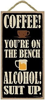 SJT. Enterprises, INC. Coffee! You're on The Bench. Alcohol! Suit up. 5