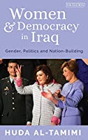 Women and Democracy in Iraq: Gender, Politics and Nation-Building (Library of Modern Middle East Studies)