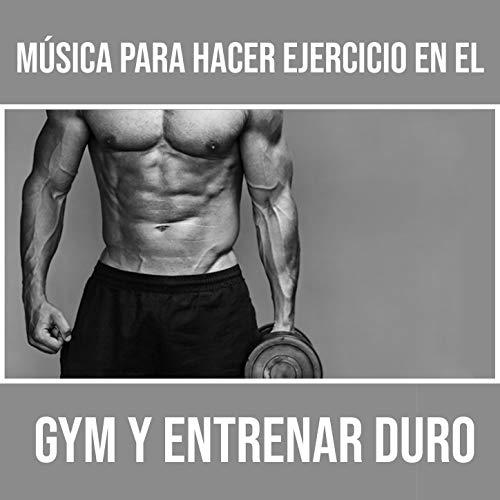Música Para Hacer Ejercicio En El Gym Y Entrenar Duro