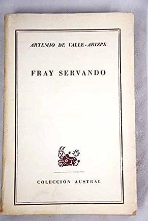 FRAY SERVANDO [Tapa blanda] by DE VALLE-ARIZPE, Artemio