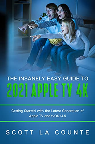 The Insanely Easy Guide to the 2021 Apple TV 4k: Getting Started with the Latest Generation of Apple TV and TVOS 14.5 (English Edition)