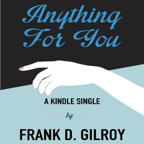 Anything for You Audiobook By Frank D. Gilroy cover art
