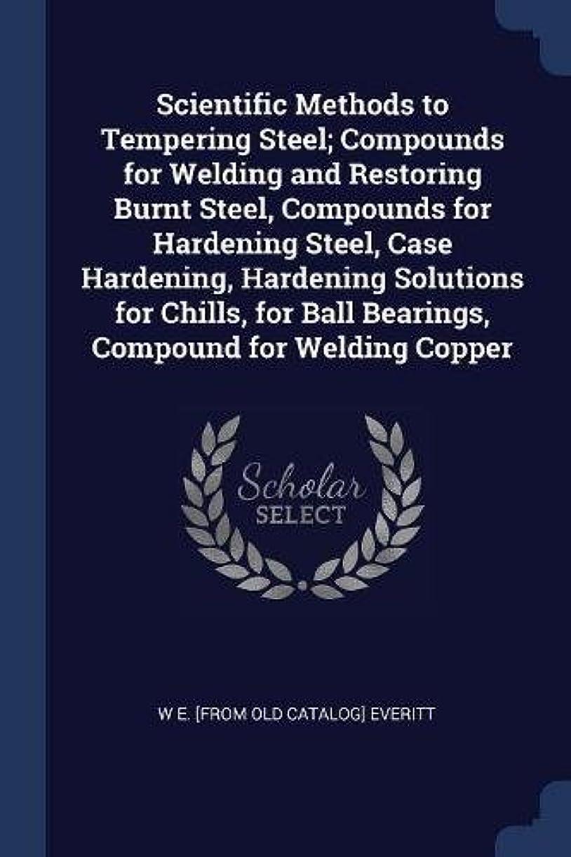 良心的スロープ見分けるScientific Methods to Tempering Steel; Compounds for Welding and Restoring Burnt Steel, Compounds for Hardening Steel, Case Hardening, Hardening Solutions for Chills, for Ball Bearings, Compound for Welding Copper