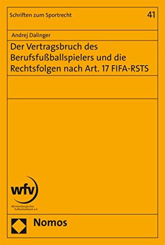 Der Vertragsbruch des Berufsfußballspielers und die Rechtsfolgen nach Art. 17 FIFA-RSTS (Schriften zum Sportrecht 41) (German Edition)