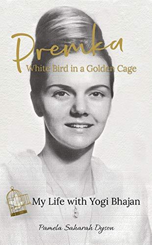 Premka: White Bird in a Golden Cage: My Life with Yogi Bhajan (English Edition)