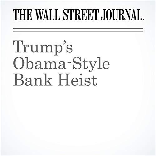 Trump's Obama-Style Bank Heist audiobook cover art