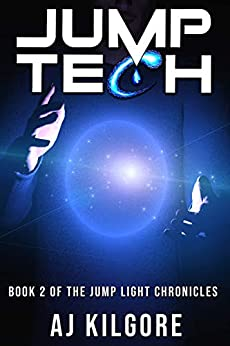 Jump Tech: Book 2 of the Jump Light Chronicles by [AJ Kilgore, Lae Klinger, Rick Magyar, Josiah Davis]