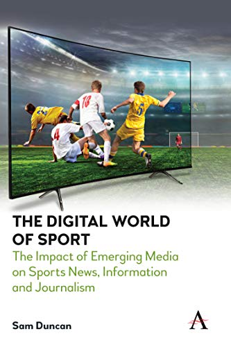 The Digital World of Sport: The Impact of Emerging Media on Sports News, Information and Journalism (Anthem Studies in Emerging Media and Society) (English Edition)