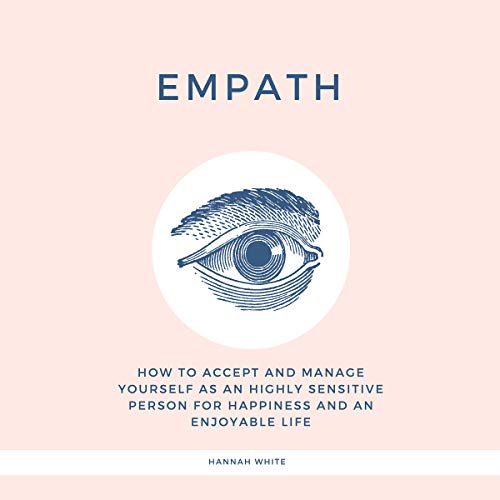 Empath     How to Accept and Manage Yourself as an Highly Sensitive Person for Happiness and an Enjoyable Life              By:                                                                                                                                 Hannah White                               Narrated by:                                                                                                                                 Janelle Bigham                      Length: 2 hrs and 31 mins     Not rated yet     Overall 0.0