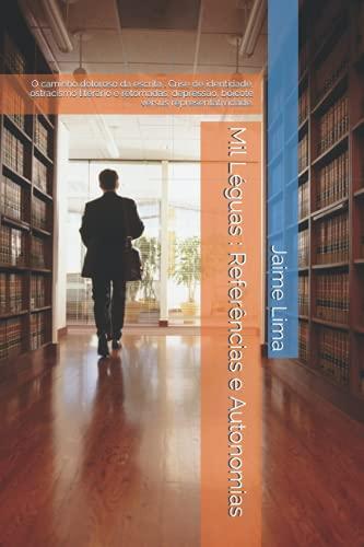 Mil Léguas: Referências e Autonomias: O caminho doloroso da escrita: crise de identidade, ostracismo literário e retomadas, depressão, boicote versus representatividade.
