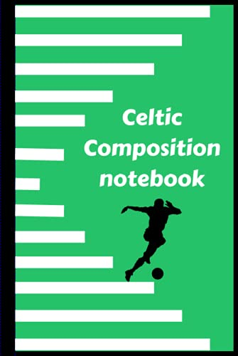 Celtic composition notebook: Hardcover notebook for Celtic Glasgow fans, for studies, work or to gift to a Celtic fan, 120 pages lined journal 6*9 inches