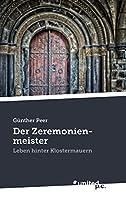 Der Zeremonienmeister: Leben hinter Klostermauern