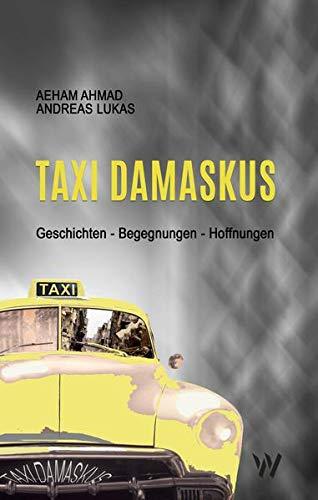 Taxi Damaskus: Geschichten – Begegnungen – Hoffnungen