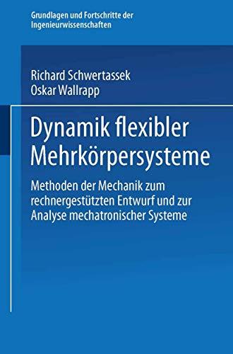 Dynamik flexibler Mehrkörpersysteme: Methoden der Mechanik zum rechnergestützten Entwurf und zur Analyse mechatronischer Systeme (Grundlagen und Fortschritte der Ingenieurwissenschaften)