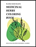 Water Your Plants Medicinal Herbs Coloring Book: Amazing Coloring Book Featuring Over 30 Medicinal and Culinary Herbs