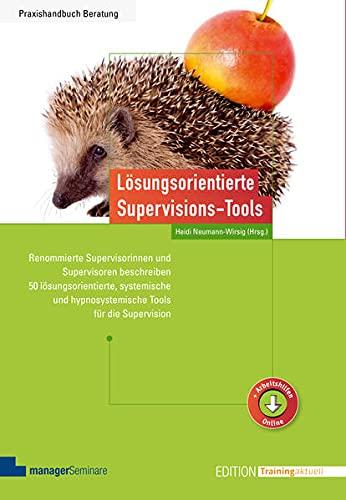Lösungsorientierte Supervisions-Tools: Renommierte Supervisorinnen und Supervisoren beschreiben 50 lösungsorientierte, systemische und ... die Supervision (Edition Training aktuell)