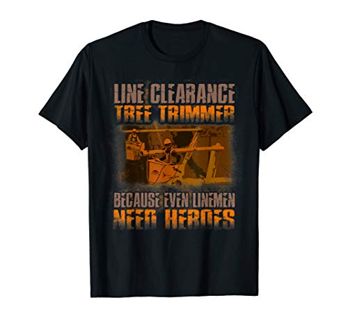 Line Clearance Tree Trimmer - Even Linemen Need Heroes Shirt T-Shirt