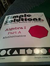 Simple Solutions Minutes a Day-Mastery for a Lifetime Algebra 1 Part A