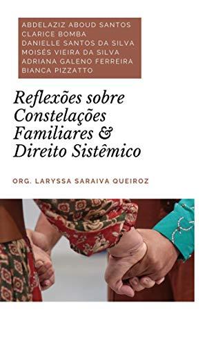 Reflexões sobre Constelações Familiares & Direito Sistêmico (Estudos sobre Direito Sistêmico Livro 1)