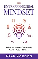 The Entrepreneurial Mindset: Preparing Our Next Generation For The Future of Work