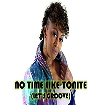 No Time Like Tonite (Let's Groove)