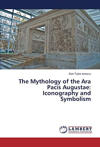The Mythology of the Ara Pacis Augustae: Iconography and Symbolism
